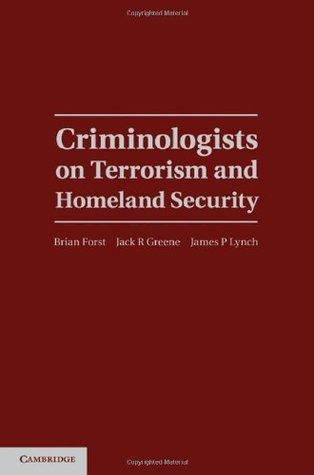 Criminologists on Terrorism and Homeland Security (Cambridge Studies in Criminology)