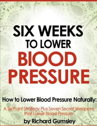 Six Weeks to Lower Blood Pressure - how to lower blood pressure naturally
