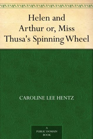 Helen and Arthur or, Miss Thusa's Spinning Wheel