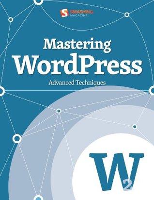 Mastering WordPress (Smashing eBook Series 11)