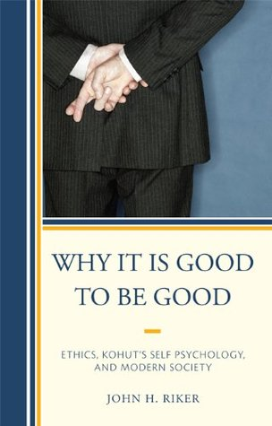 why-it-is-good-to-be-good-ethics-kohut-s-self-psychology-and-modern-society