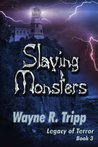 Slaying Monsters (Legacy of Terror, #3)