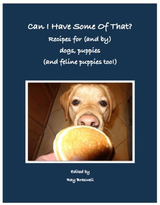 Can I Have Some Of That? Recipes for (and by) dogs...