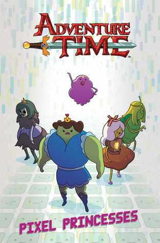 Adventure Time: Pixel Princesses (Adventure Time OGN, #2)