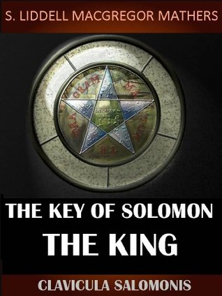 The Key of Solomon the King: Clavicula Salomonis (The Ancient Manuscripts of Grimoire Magic) - Annotated The History of King Solomon