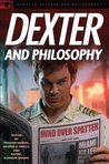 Dexter and Philosophy: Mind over Spatter (Popular Culture and Philosophy)