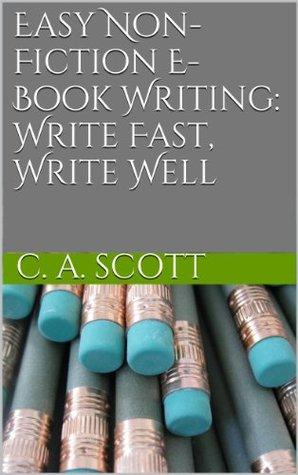 Easy Non-Fiction E-Book Writing: Write Fast, Write Well