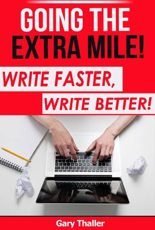 Going the Extra Mile: Write Faster, Write Better! - For those who write, market and sell eBooks