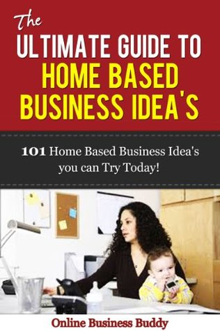 the ultimate guide to home based business ideas 101 home based19303994