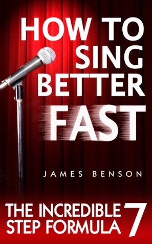 How to Sing Better Fast- The Incredible 7 Step Formula