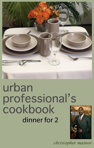 the urban professional's cookbook: dinner for 2