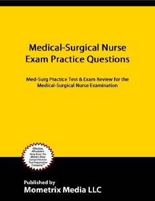 Medical-Surgical Nurse Exam Practice Questions (First Set): Med-Surg Practice Test & Exam Review for the Medical-Surgical Nurse Examination