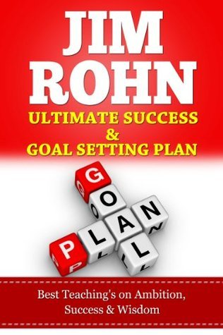 JIM ROHN, Ultimate Success Plan & Goal Setting, Best Teaching's on Ambition, Success & Wisdom (Jim Rohn Kindle Books, Brian Tracy, Anthony Robbins, Oprah Winfrey, Jack Canfield)