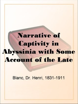 Narrative of Captivity in Abyssinia with Some Account of the Late Emperor the Late Emperor Theodore, His Country and People