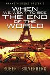 Mammoth Books Presents When We Went to See the End of the World by Robert Silverberg