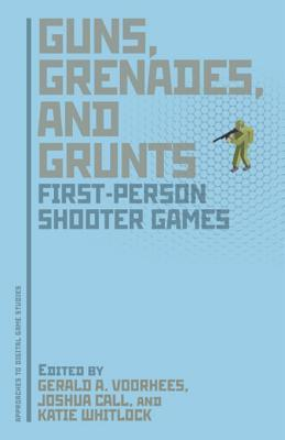 Guns, Grenades, and Grunts: First-Person Shooter Games