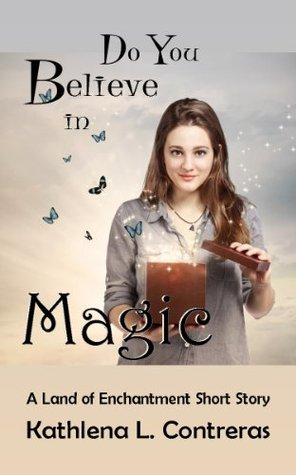 Do You Believe In Magic - a Land of Enchantment short story (The Land of Enchantment)