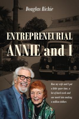 Entrepreneurial Annie and I: How My Wife and I Put a Little Spare Time, a Lot of Hard Work and One Motel Into Making a Million Dollars