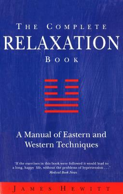 The Complete Relaxation Book: A Manual of Eastern and Western Techniques