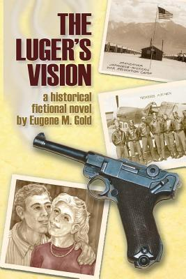 The Luger's Vision - A Historical Fictional Novel