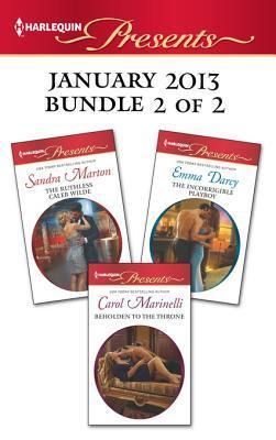 Harlequin Presents January 2013 - Bundle 2 of 2: The Ruthless Caleb Wilde / Beholden to the Throne / The Incorrigible Playboy