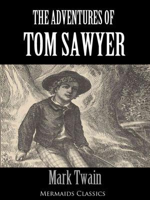 The Adventures of Tom Sawyer (Illustrated) - An Original Classic