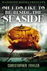 Mammoth Books Presents Oh I Do Like to Be Beside the Seaside