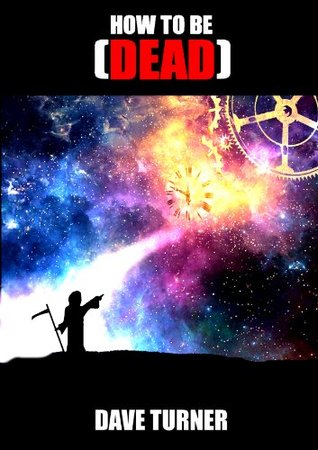 How To Be Dead (The 'How To Be Dead' Grim Reaper Comedy Horror Series Book 1)