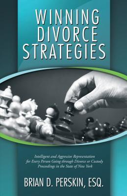Winning Divorce Strategies: Intelligent and Aggressive Representation for Every Person Going Through Divorce or Custody Proceedings in the State of New York