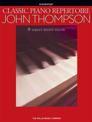 Classic Piano Repertoire - John Thompson (Songbook): 9 Great Piano Solos (Elementary Level)