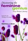 Discovering the Feminine Genius by Katrina J. Zeno