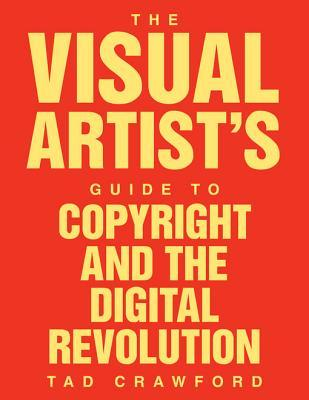 The Visual Artist's Guide to Copyright and the Digital Revolution