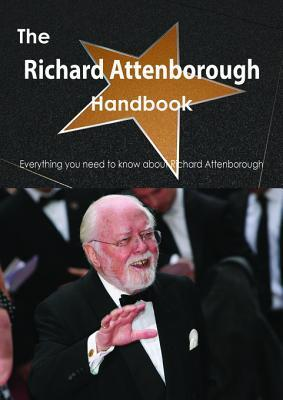 The Richard Attenborough Handbook - Everything You Need to Know about Richard Attenborough