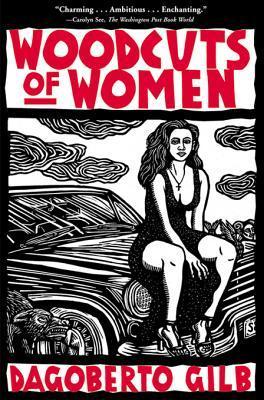 Ebook Woodcuts of Women: Stories by Dagoberto Gilb DOC!
