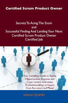 Certified Scrum Product Owner Secrets to Acing the Exam and Successful Finding and Landing Your Next Certified Scrum Product Owner Certified Job