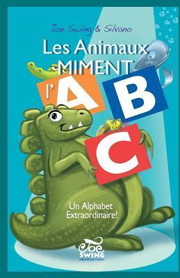 Les Animaux Miment L'Abc. Un Alphabet Extraordinaire!