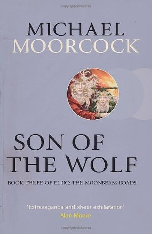 Son of the Wolf: Book Three of Elric: The Moonbeam Roads (Elric Chronological Order, #9)