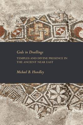 Gods in Dwellings: Temples and Divine Presence in the Ancient Near East