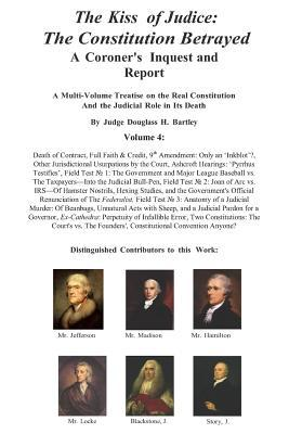 The Kiss of Judice: The Constitution Betrayed: A Coroner's Inquest and Report: Volume 4