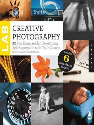 Creative Photography Lab: 52 Fun Exercises for Developing Self-Expression with Your Camera. Includes 6 Mixed-Media Projects