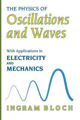 The Physics of Oscillations and Waves: With Applications in Electricity and Mechanics