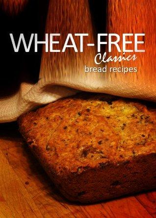 Wheat-Free Classics - Bread Recipes