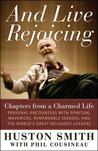 And Live Rejoicing: Chapters from a Charmed Life -- Personal Encounters with Spiritual Mavericks, Remarkable Seekers, and the World's Great Religious Leaders