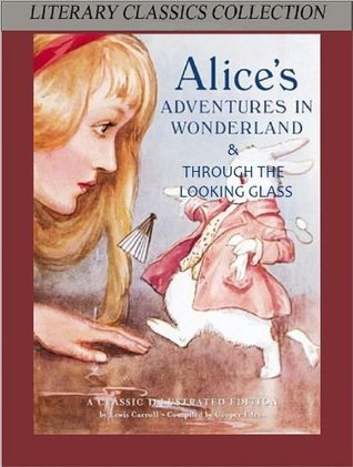 Alice in Wonderland and Through the Looking Glass - Highest Quality (Illustrated and Annotated (Literary Classics Collection)