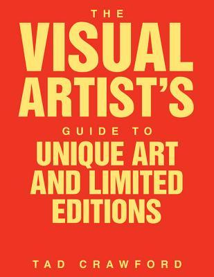 The Visual Artist's Guide to: Unique Art and Limited Editions