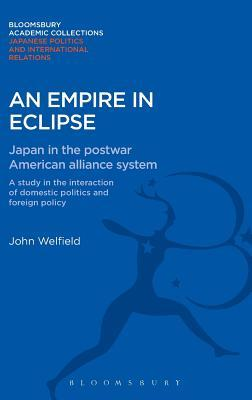 An Empire in Eclipse: Japan in the Post-war American Alliance System: A Study in the Interraction of Domestic Politics and Foreign Policy