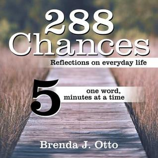 288 Chances: Reflections on Everyday Life, One Word, Five Minutes at a Time