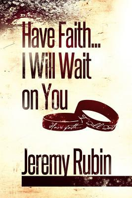 Have Faith...I Will Wait on You