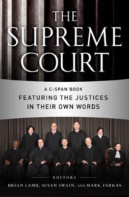 The Supreme Court: A C-Span Book Featuring the Justices in Their Own Words