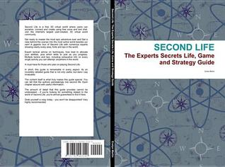 Second Life: The Experts Secrets Life, Game and Strategy Guide